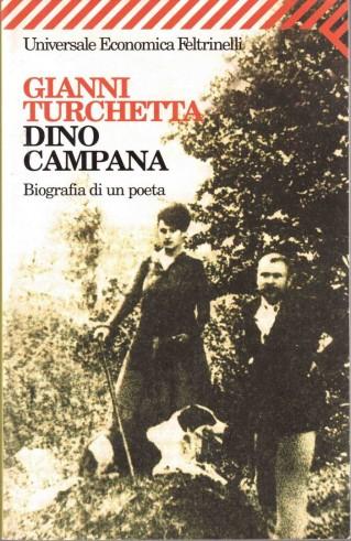 Gianni Turchetta - Dino Campana. Biografia di un Poeta, Feltrinelli 2003