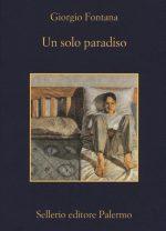 Giorgio Fontana - Un solo paradiso - Ed Sellerio 2016 - copertina
