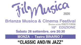 FILM MUSICA 2020 - Brianza Musica & Cinema Festival - Decima Edizione - CLASSIC AND/IN JAZZ